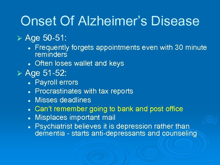 Onset Of Alzheimer's Disease Ø Age 50 -51: l l Ø Frequently forgets appointments