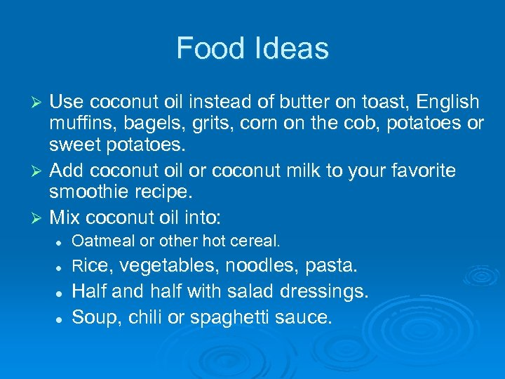 Food Ideas Use coconut oil instead of butter on toast, English muffins, bagels, grits,