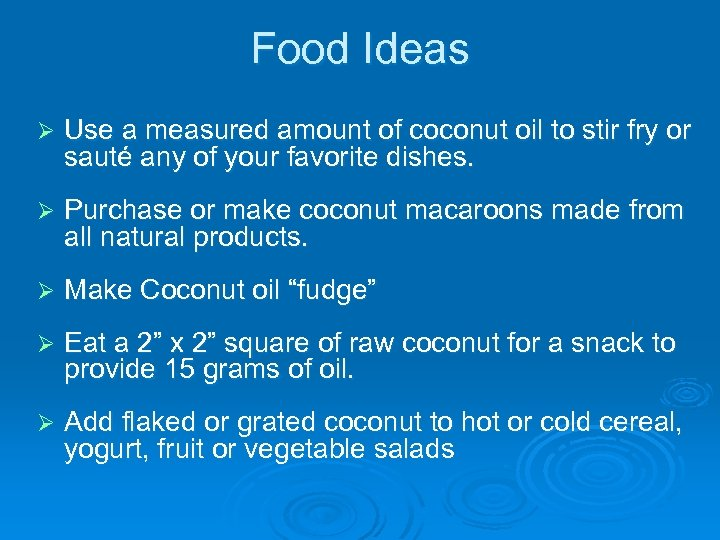Food Ideas Ø Use a measured amount of coconut oil to stir fry or