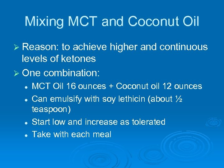 Mixing MCT and Coconut Oil Ø Reason: to achieve higher and continuous levels of