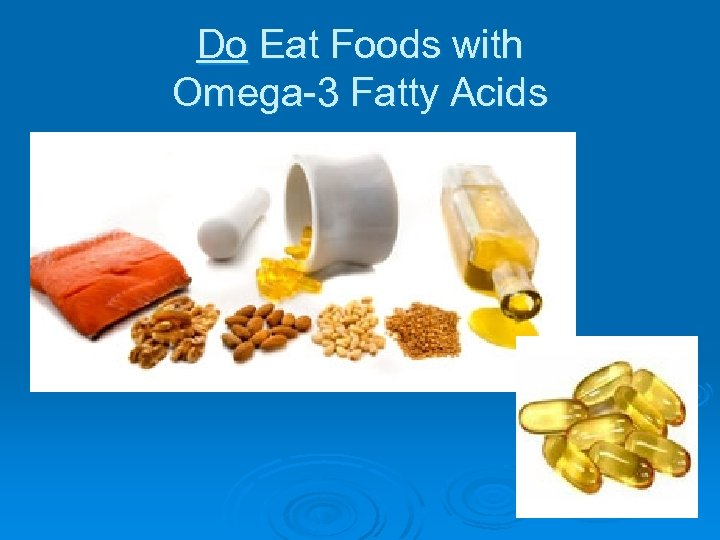Do Eat Foods with Omega-3 Fatty Acids