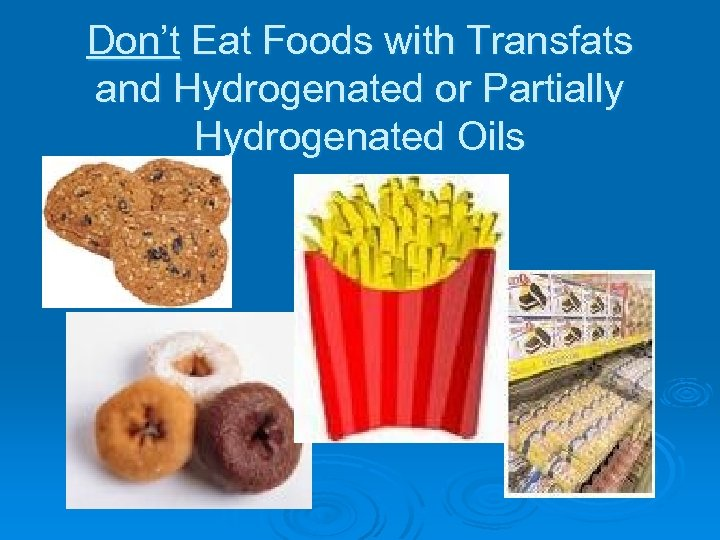 Don't Eat Foods with Transfats and Hydrogenated or Partially Hydrogenated Oils