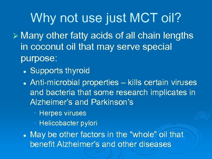 Why not use just MCT oil? Ø Many other fatty acids of all chain