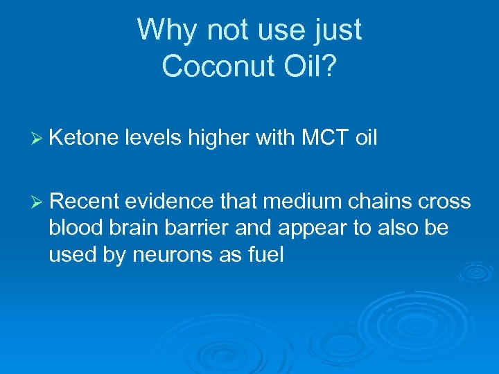 Why not use just Coconut Oil? Ø Ketone levels higher with MCT oil Ø