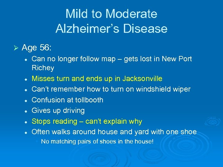 Mild to Moderate Alzheimer's Disease Ø Age 56: l l l l Can no