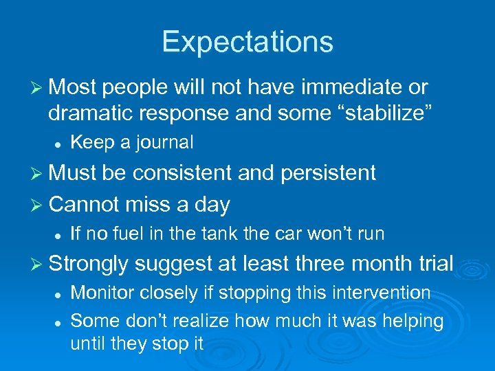 "Expectations Ø Most people will not have immediate or dramatic response and some ""stabilize"""