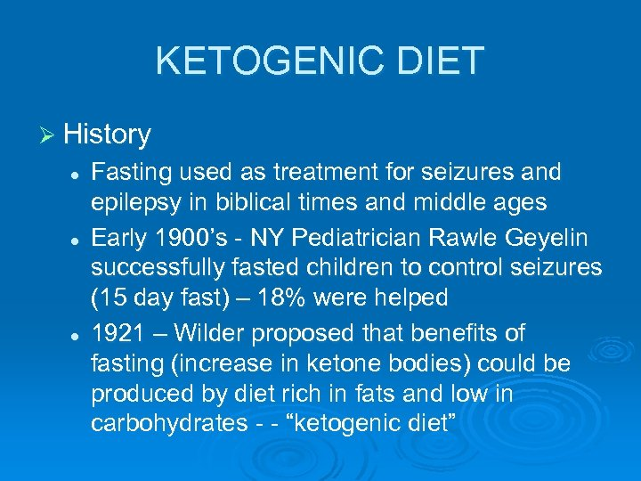 KETOGENIC DIET Ø History l l l Fasting used as treatment for seizures and