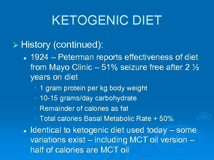 KETOGENIC DIET Ø History (continued): l 1924 – Peterman reports effectiveness of diet from