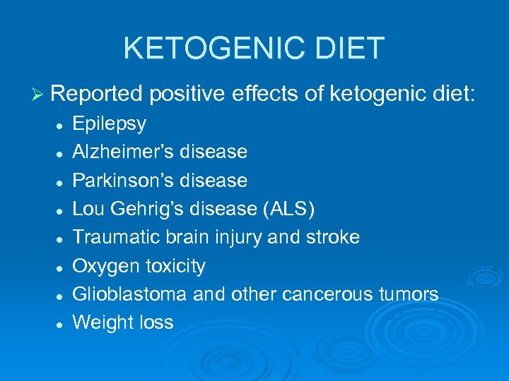 KETOGENIC DIET Ø Reported positive effects of ketogenic diet: l l l l Epilepsy