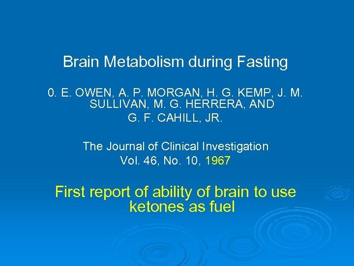 Brain Metabolism during Fasting 0. E. OWEN, A. P. MORGAN, H. G. KEMP, J.