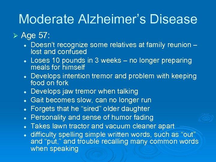 Moderate Alzheimer's Disease Ø Age 57: l l l l l Doesn't recognize some