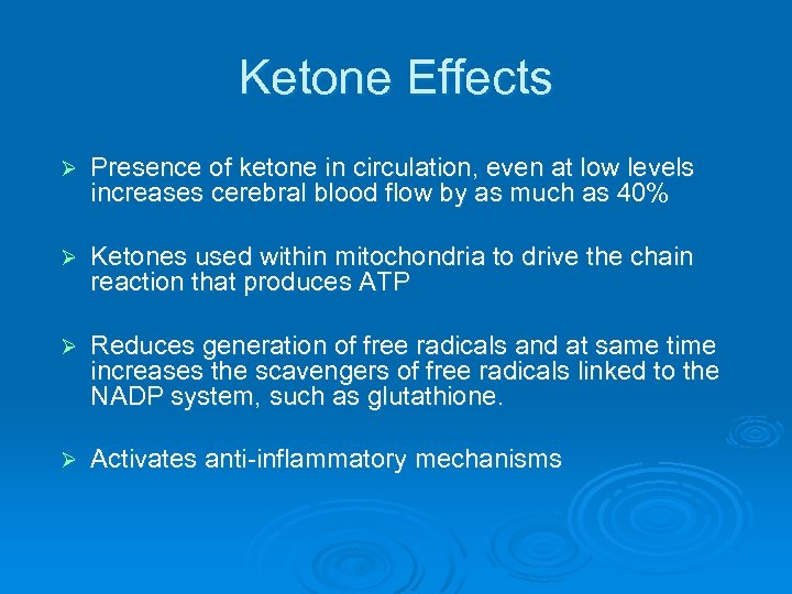 Ketone Effects Ø Presence of ketone in circulation, even at low levels increases cerebral