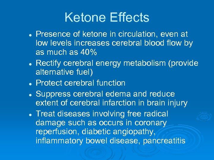 Ketone Effects l l l Presence of ketone in circulation, even at low levels