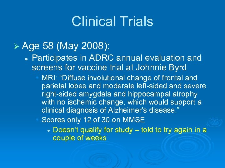 Clinical Trials Ø Age 58 (May 2008): l Participates in ADRC annual evaluation and