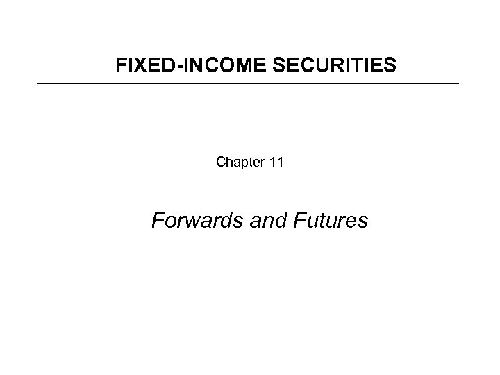 FIXED-INCOME SECURITIES Chapter 11 Forwards and Futures