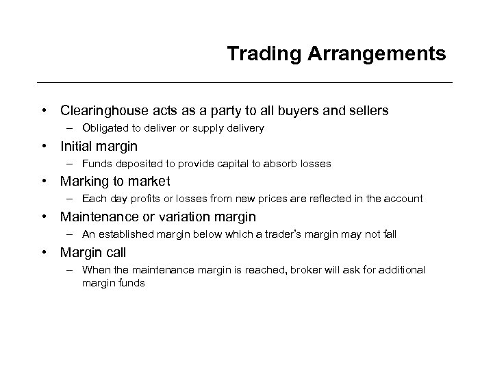 Trading Arrangements • Clearinghouse acts as a party to all buyers and sellers –