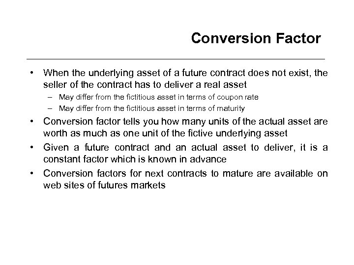 Conversion Factor • When the underlying asset of a future contract does not exist,