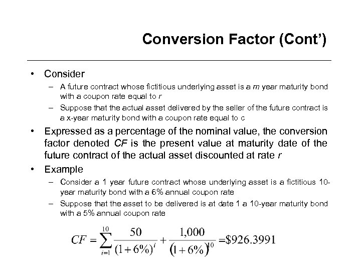 Conversion Factor (Cont') • Consider – A future contract whose fictitious underlying asset is