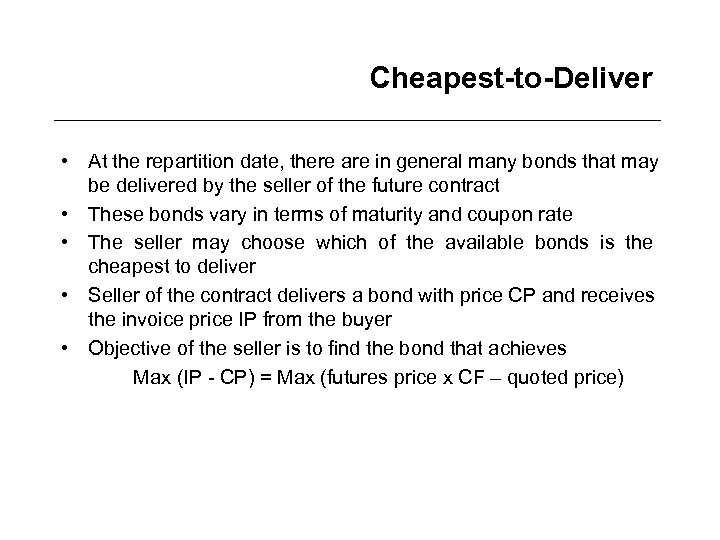 Cheapest-to-Deliver • At the repartition date, there are in general many bonds that may