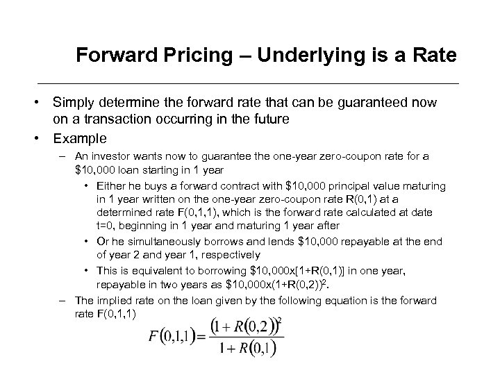 Forward Pricing – Underlying is a Rate • Simply determine the forward rate that
