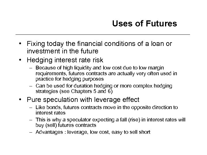 Uses of Futures • Fixing today the financial conditions of a loan or investment