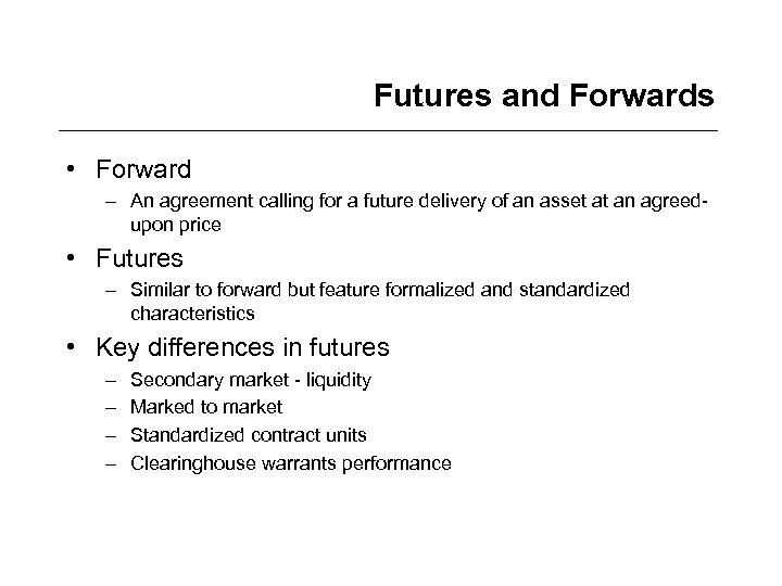 Futures and Forwards • Forward – An agreement calling for a future delivery of