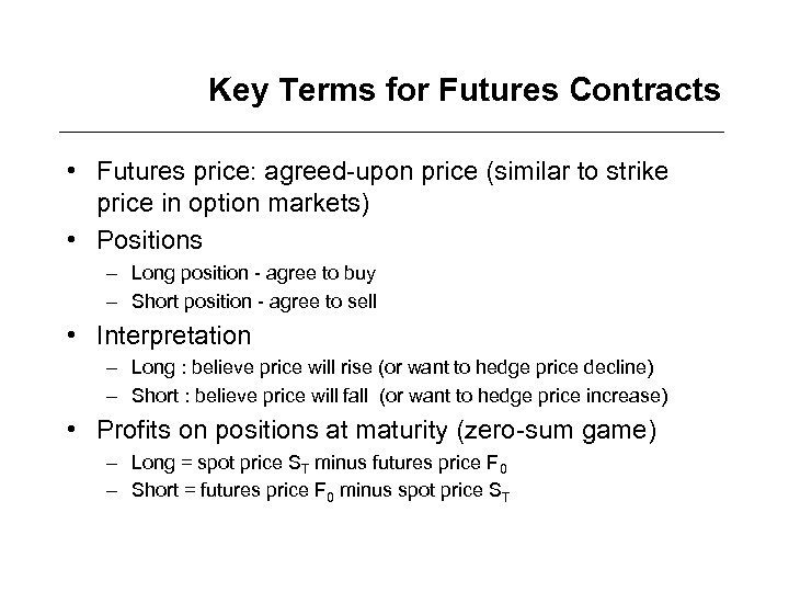 Key Terms for Futures Contracts • Futures price: agreed-upon price (similar to strike price