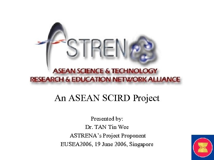 An ASEAN SCIRD Project Presented by: Dr. TAN Tin Wee ASTRENA's Project Proponent EUSEA