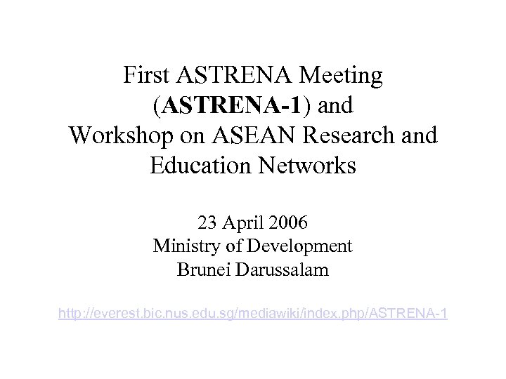 First ASTRENA Meeting (ASTRENA-1) and Workshop on ASEAN Research and Education Networks 23 April