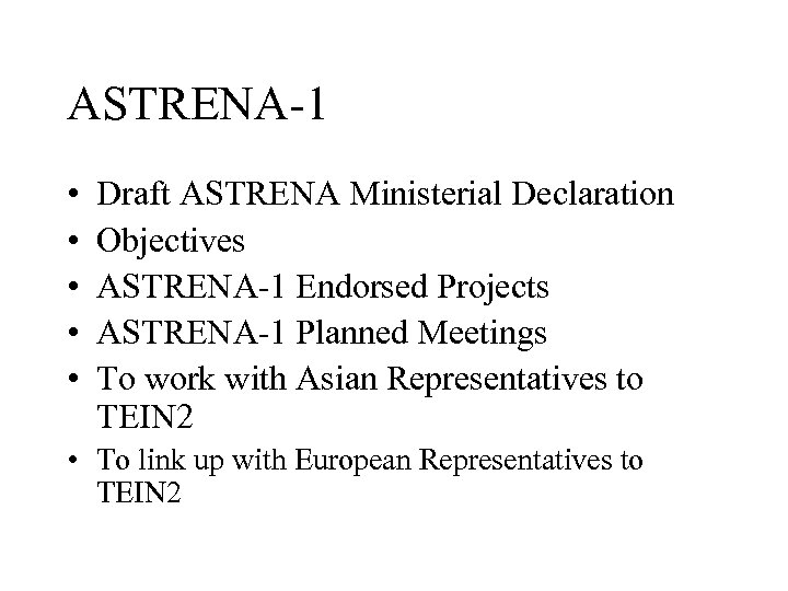 ASTRENA-1 • • • Draft ASTRENA Ministerial Declaration Objectives ASTRENA-1 Endorsed Projects ASTRENA-1 Planned