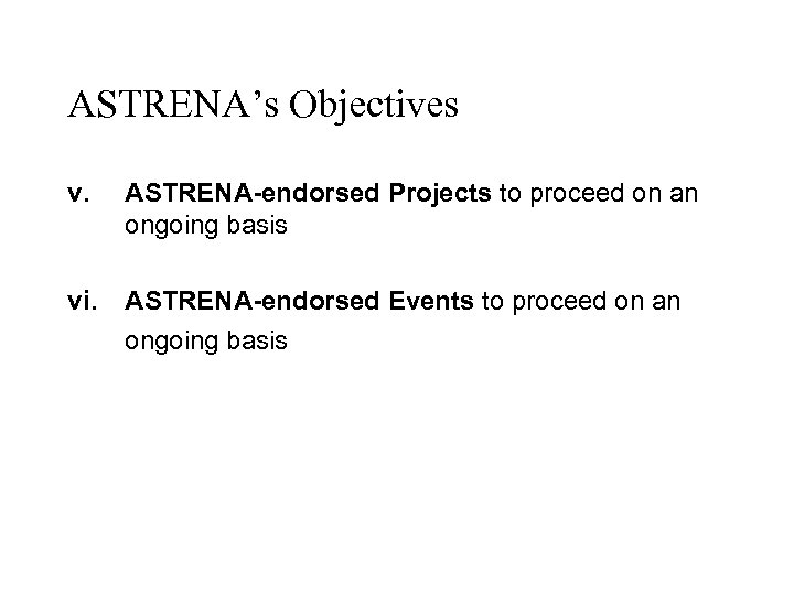 ASTRENA's Objectives v. ASTRENA-endorsed Projects to proceed on an ongoing basis vi. ASTRENA-endorsed Events