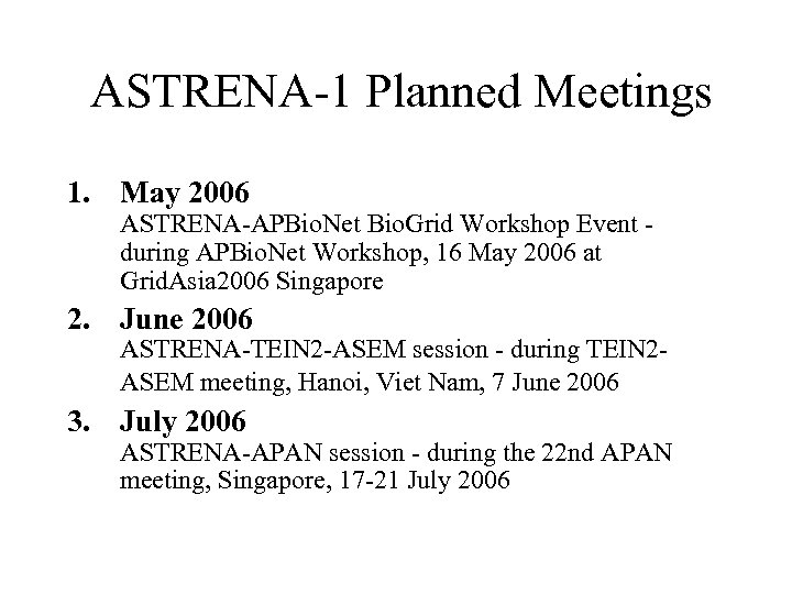 ASTRENA-1 Planned Meetings 1. May 2006 ASTRENA-APBio. Net Bio. Grid Workshop Event during APBio.