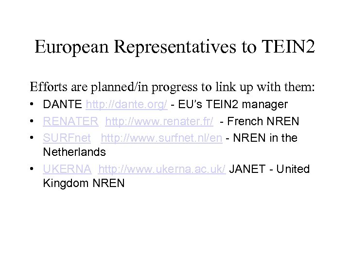 European Representatives to TEIN 2 Efforts are planned/in progress to link up with them: