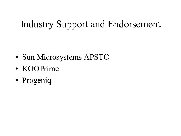 Industry Support and Endorsement • Sun Microsystems APSTC • KOOPrime • Progeniq
