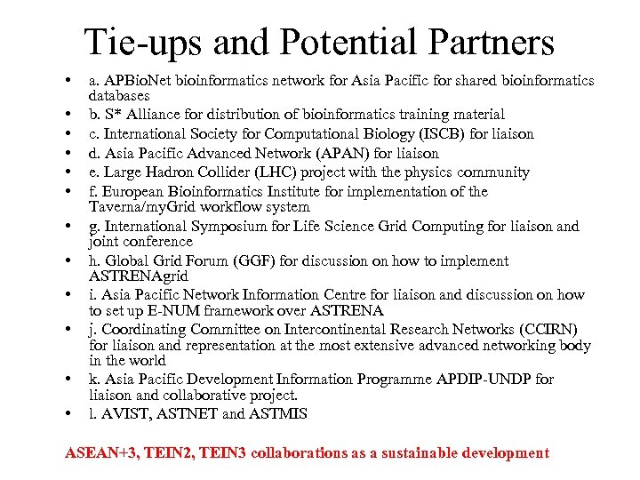 Tie-ups and Potential Partners • • • a. APBio. Net bioinformatics network for Asia