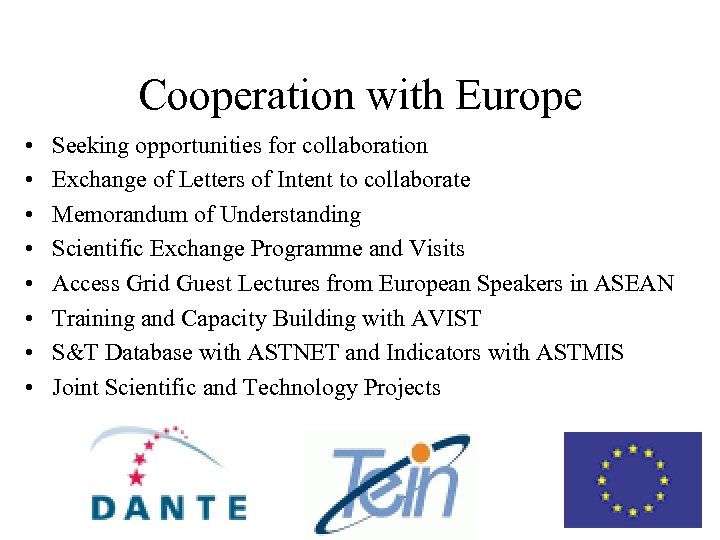 Cooperation with Europe • • Seeking opportunities for collaboration Exchange of Letters of Intent