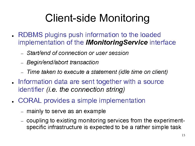 Client-side Monitoring ● RDBMS plugins push information to the loaded implementation of the IMonitoring.