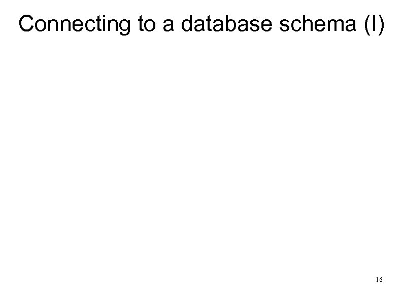 Connecting to a database schema (I) 16
