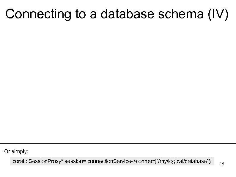 Connecting to a database schema (IV) Or simply: coral: : ISession. Proxy* session= connection.