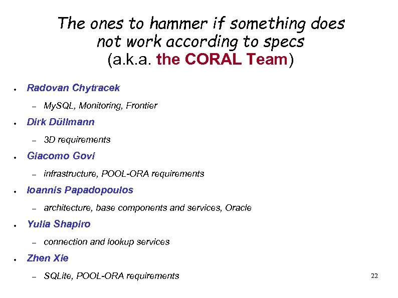 The ones to hammer if something does not work according to specs (a. k.