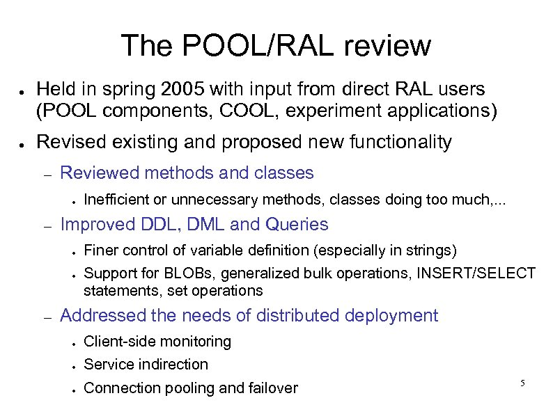 The POOL/RAL review ● ● Held in spring 2005 with input from direct RAL