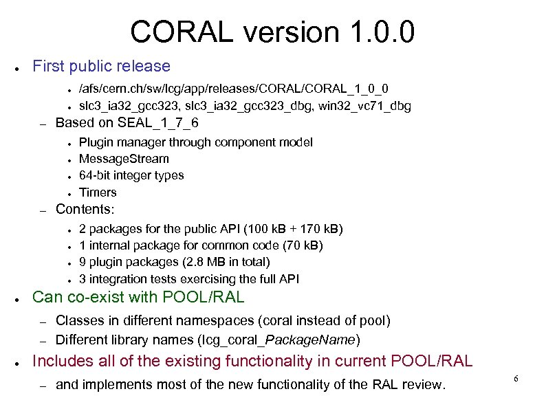 CORAL version 1. 0. 0 ● First public release ● ● – Based on