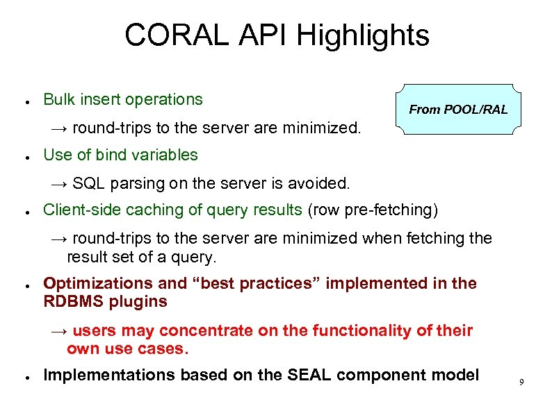 CORAL API Highlights ● Bulk insert operations From POOL/RAL → round-trips to the server