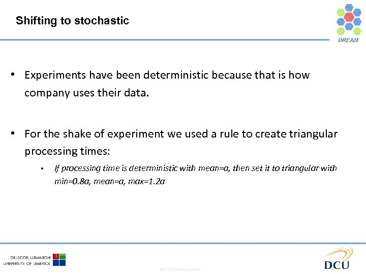 Shifting to stochastic • Experiments have been deterministic because that is how company uses