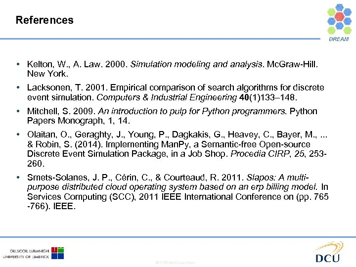 References • Kelton, W. , Α. Law. 2000. Simulation modeling and analysis. Mc. Graw-Hill.