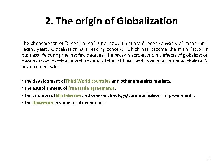 "2. The origin of Globalization The phenomenon of ""Globalization"" is not new. It just"