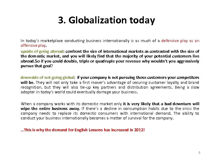 3. Globalization today In today's marketplace conducting business internationally is as much of a