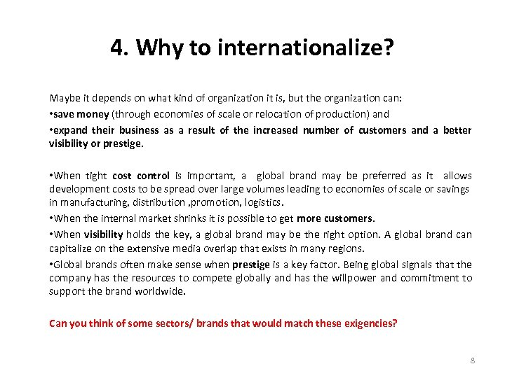 4. Why to internationalize? Maybe it depends on what kind of organization it is,