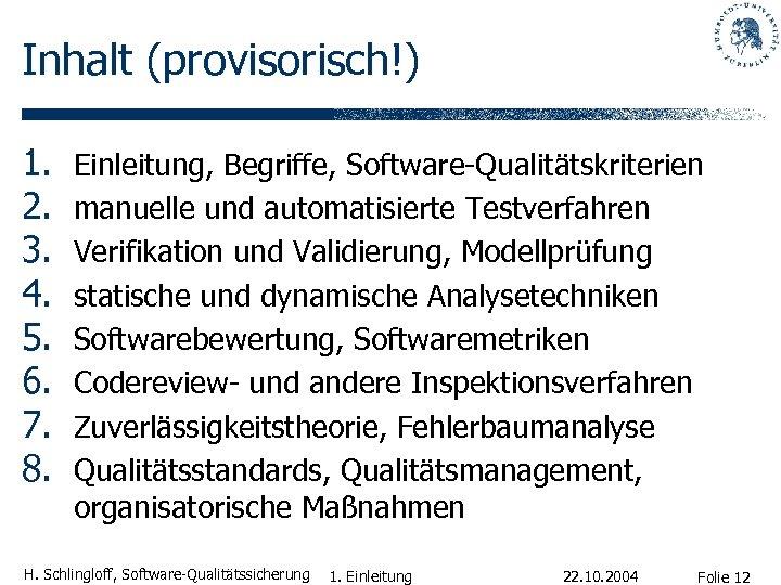 Inhalt (provisorisch!) 1. 2. 3. 4. 5. 6. 7. 8. Einleitung, Begriffe, Software-Qualitätskriterien manuelle