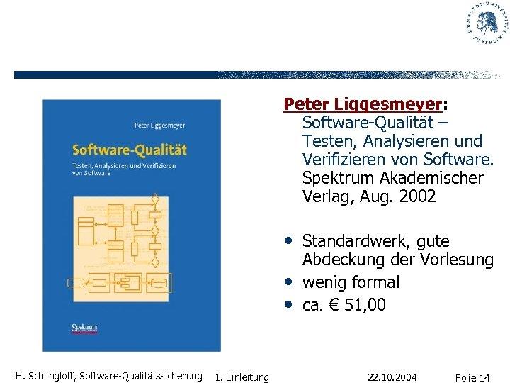 Peter Liggesmeyer: Software-Qualität – Testen, Analysieren und Verifizieren von Software. Spektrum Akademischer Verlag, Aug.